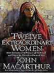 Twelve Extraordinary Women : How God Shaped Women of the Bible and What He...