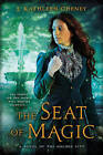 The Seat of Magic: A Novel of the Golden City by J. Kathleen Cheney (Paperback, 2015)