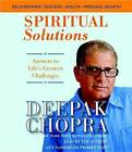 Spiritual Solutions: Answers to Life's Greatest Challenges by M D Deepak Chopra (CD-Audio)