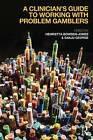 A Clinician's Guide to Working with Problem Gamblers by Taylor & Francis Ltd (Paperback, 2015)
