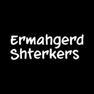 ERMAHGERD-SHTERKERS-Vinyl-Decal-oh-my-god-stickers-meme-chick-girl-funny-joke