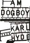 I am Dogboy: The Underworld Diaries by Karl Hyde (Hardback, 2016)