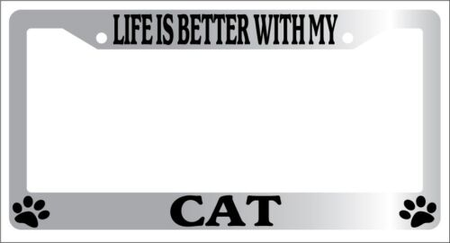 Chrome METAL License Plate Frame LIFE IS BETTER WITH MY CAT Auto Accessory 325
