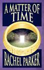 A Matter of Time by Rachel Parker (Paperback / softback, 2008)