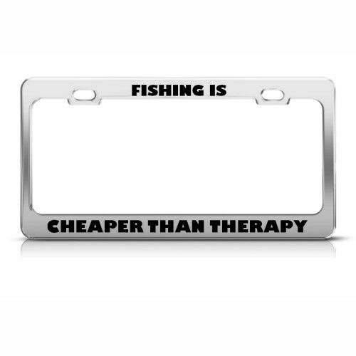 FISHING IS CHEAPER THAN THERAPY License Plate Frame Stainless Metal Tag Holder