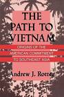 The Path to Vietnam: Origins of the American Commitment to Southeast Asia by Andrew J. Rotter (Paperback, 1989)