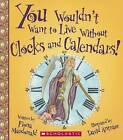 You Wouldn't Want to Live Without Clocks and Calendars! by Fiona MacDonald (Hardback, 2015)