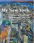 Walks in My New York:: A Story in Paintings, Photographs, and Text by Mikael Olrik, Mikael Olrk, Eva Hage Personaleudvikling (Paperback / softback, 2015)