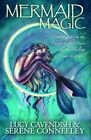 Mermaid Magic: Connecting With the Energy of the Ocean and the Healing Power of Water by Lucy Cavendish, Serene Conneeley (Paperback, 2011)
