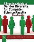 A Practical Guide to Gender Diversity for Computer Science Faculty by Diana Britt Franklin (Paperback, 2013)