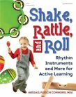 Shake, Rattle, and Roll: Rhythm Instruments and More for Active Learning by Abigail Flesch Connors (Paperback / softback, 2015)