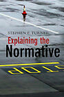 Explaining the Normative by Stephen P. Turner (Paperback, 2010)