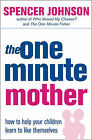 The One-minute Mother: How to Help Your Children Learn to Like Themselves by Spencer Johnson (Paperback, 2004)