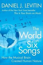 The World in Six Songs : How the Musical Brain Created Human Nature by Daniel...