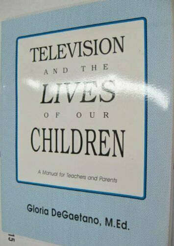 Television and the Lives of Our Children: A Manual for Teachers a Degaetano, Glo