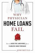 Why Physician Home Loans Fail : How to Avoid the Land Mines for a Flawless...