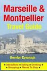 Marseille & Montpellier Travel Guide - Attractions, Eating, Drinking, Shopping & Places to Stay by Brendan Kavanagh (Paperback / softback, 2014)