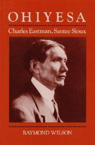 Ohiyesa : Charles Eastman, Santee Sioux Paperback Raymond Wilson