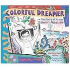 Colorful Dreamer : The Story of Artist Henri Matisse by Marjorie Blain Parker and Henri Matisse (2012, Hardcover)