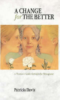 """""""AS NEW"""" A Change for the Better: Woman's Guide Through the Menopause, Davis, Pa"""