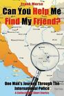 Can You Help Me Find My Friend?: One Man's Journey Through the International Police by Frank Morse (Paperback / softback, 2013)