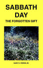 Sabbath Day: The Forgotten Gift by Gary R. Ferris (Paperback, 2004)