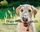 Dogs Unleashed: Adventures with Our Best Friends by Rowman & Littlefield (Hardback, 2016)