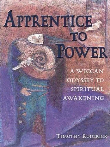 Apprentice to Power: A Wiccan Odyssey to Spiritual Awakening 9
