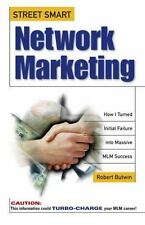 Street Smart Network Marketing: A No-Nonsense Guide for Creating the Most Richly