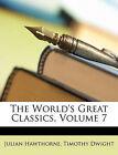 The World's Great Classics, Volume 7 by Julian Hawthorne, Timothy Dwight (Paperback / softback, 2010)