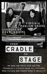 From Cradle to Stage : Stories from the Mothers Who Rocked and Raised Rock St...