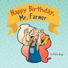 Happy Birthday Mr. Farmer by Patty BOAM 9781456809652 Paperback 2010