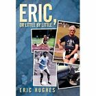 Eric or Little by Hughes Biography General Authorhouse Paperback 9781452009377