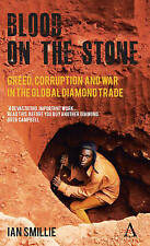Blood on the Stone: Greed, Corruption and War in the Global Diamond Trade by Sm