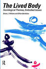 The Lived Body: Sociological Themes, Embodied Issues by Gillian Bendelow, Simon J. Williams (Paperback, 1998)