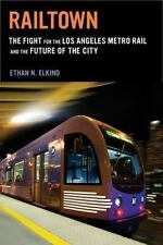 Railtown: The Fight for the Los Angeles Metro Rail and the Future of the City, ,
