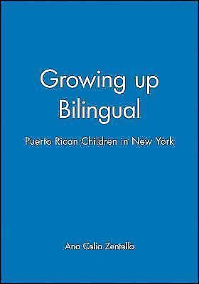 Growing up Bilingual : Puerto Rican Children in New York by Ana Celia Zentella