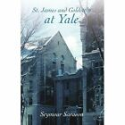 St. James and Goldstein at Yale 9780595368204 by Professor Seymour B Sarason