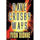 Dave Crosby Ways by Yvon Dionne (Hardback, 2012)