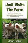 Jodi Visits the Farm: Children's Photo Story Book by Jean Shaw (Paperback / softback, 2013)