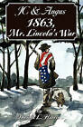Jc & Angus 1863, Mr. Lincoln's War by Dwight L Harris (Paperback / softback, 2010)