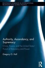 Authority, Ascendancy, and Supremacy : China, Russia, and the United States'...