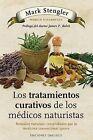 Los Tratamientos Curativos de los Medicos Naturistas: Remedios Naturales Comprobados Que la Medicina Convencional Desconoce by Mark Stengler (Paperback / softback, 2013)