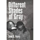 Different Shades of Gray 9781456892357 by Sand Q Perry Paperback
