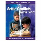 Settle Conflicts Right Now!: A Step-by-Step Guide for K-6 Classrooms by Jan L. Osier, Harold P. Fox (Hardback, 2001)