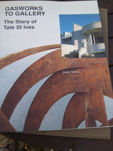 1 of 1 - Gasworks to Gallery: The Story of Tate St Ives [Paperback]  by Janet Axten