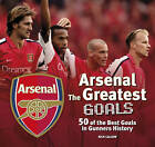Arsenal: The Greatest Goals by Nick Callow (Hardback, 2015)