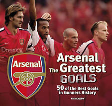 Arsenal: The Greatest Goals, Very Good Condition Book, Nick Callow, ISBN 9781780