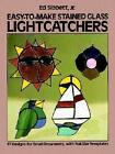 Easy-to-make Stained Glass Lightcatchers 9780486240817 by Ed Sibbett