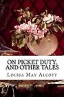 On Picket Duty, and Other Tales by Louisa May Alcott (Paperback / softback, 2015)